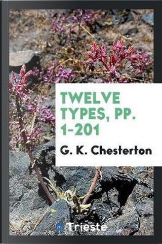 Twelve Types, pp. 1-201 by G. K. Chesterton