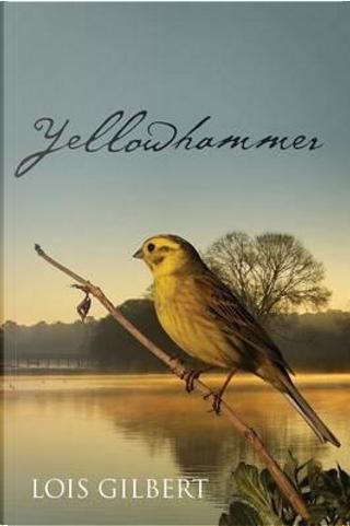Yellowhammer by Lois Gilbert