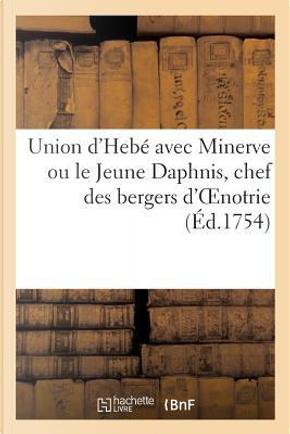 Union d'Hebe avec Minerve Ou le Jeune Daphnis, Chef des Bergers d'Oenotrie.* Pastorale Heroique by Sans Auteur