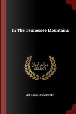 In the Tennessee Mountains by Mary Noailles Murfree