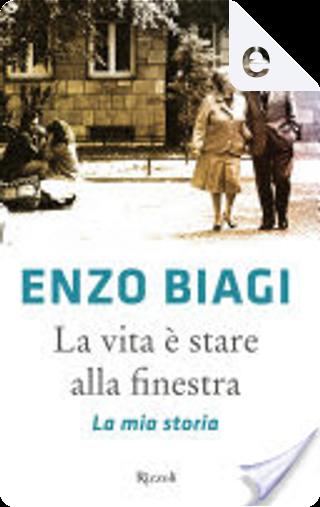 La vita è stare alla finestra by Enzo Biagi
