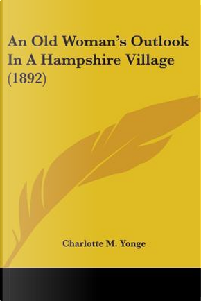 An Old Woman's Outlook In A Hampshire Village by Charlotte Mary Yonge