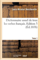 Dictionnaire Usuel de Tous les Verbes Français. Tome 1,Édition 3 by Bescherelle-l-N