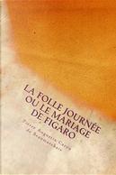 La Folle Journée Ou Le Mariage De Figaro by Pierre Augustin Caron de Beaumarchais