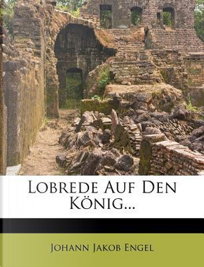 Lobrede Auf Den Konig. by Johann Jakob Engel