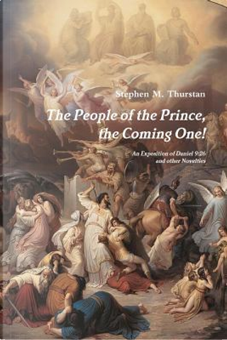 The People of the Prince, the Coming One! by Stephen Thurstan