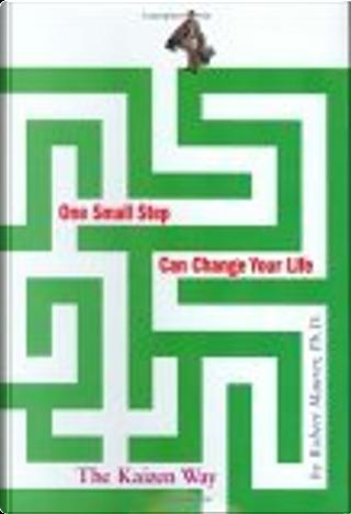 One Small Step Can Change Your Life by Ph.D., Maurer, Robert Maurer, Robert Baer