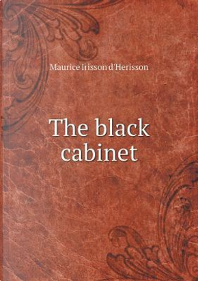 The Black Cabinet by Maurice Irisson D'Herisson