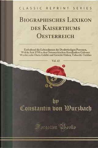 Biographisches Lexikon des Kaiserthums Oesterreich, Vol. 43 by Constantin Von Wurzbach