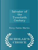 Salvador of the Twentieth Century - Scholar's Choice Edition by Percy Falcke Martin