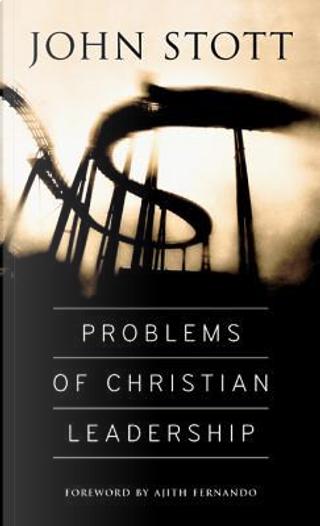 Problems of Christian Leadership by John Stott