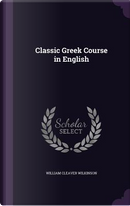 Classic Greek Course in English by William Cleaver Wilkinson