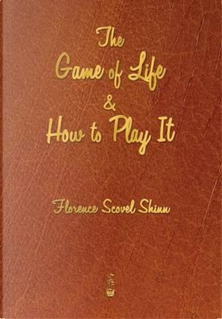 The Game of Life & How to Play It by Florence Scovel Shinn