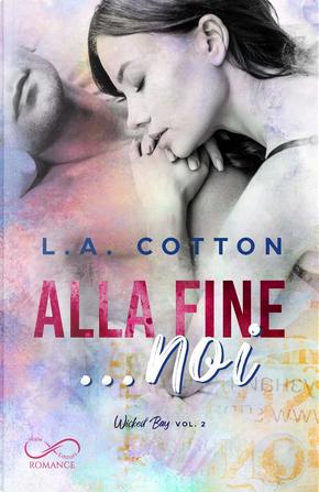 Alla fine... noi by L. A. Cotton