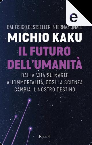 Il futuro dell'umanità by Michio Kaku
