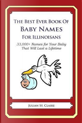 The Best Ever Book of Baby Names for Illinoisans by Julian St. Claire
