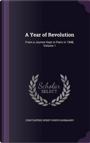 A Year of Revolution by Constantine Henry Phipps Normanby