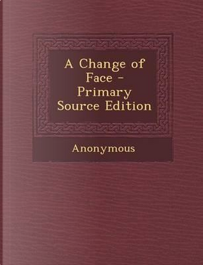 A Change of Face - Primary Source Edition by ANONYMOUS
