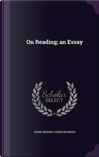 On Reading; An Essay by Georg Morris Cohen Brandes