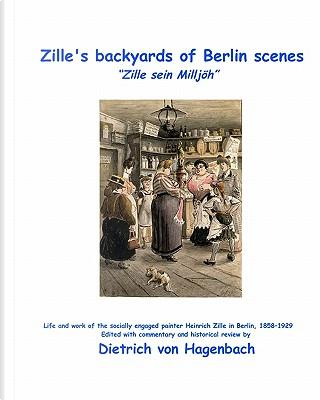 Zille's Backyards of Berlin Scenes by Dietrich Von Hagenbach
