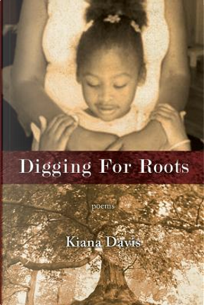 Digging For Roots by Kiana Davis
