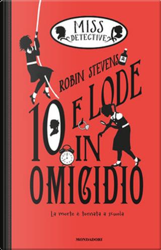 10 e lode in omicidio by Robin Stevens