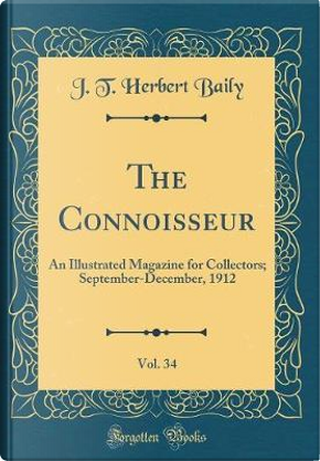 The Connoisseur, Vol. 34 by J. T. Herbert Baily