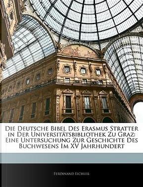 Deutsche Bibel Des Erasmus Stratter in Der Universittsbiblio by Ferdinand Eichler