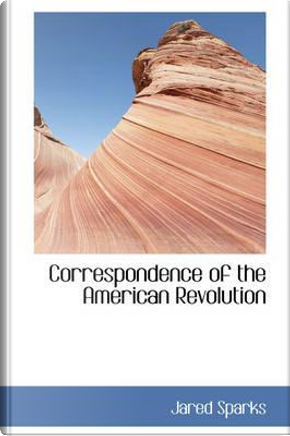 Correspondence of the American Revolution by Jared Sparks