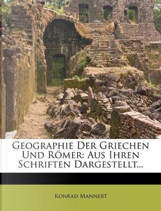 Geographie der Griechen und Römer by Konrad Mannert