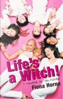 Life's a Witch! by Fiona Horne