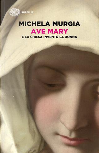Ave Mary. E la chiesa inventò la donna by Michela Murgia