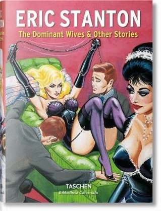 Eric Stanton. The dominant wives and other stories. Ediz. inglese, francese e tedesca by Dian Hanson
