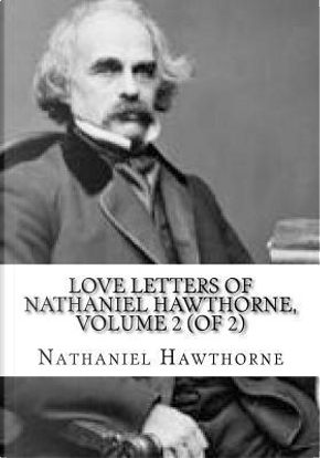 Love Letters of Nathaniel Hawthorne, Volume 2 (of 2) by NATHANIEL HAWTHORNE