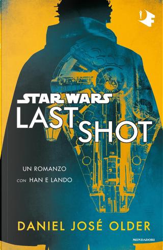 Star Wars. Last Shot by Daniel José Older