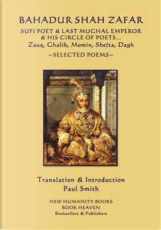 Bahadur Shah Zafar Sufi Poet & Last Mughal Emperor & His Circle of Poets by Paul Smith