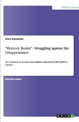 """""""Memory Books"""" - Struggling against the Disappearance by Nora Demattio"""