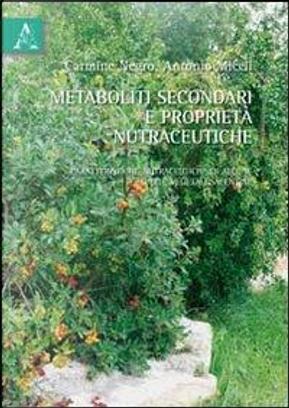 Metaboliti secondari e proprietà nutraceutiche. Caratteristiche nutraceutiche di alcune specie vegetali salentine by Antonio Miceli