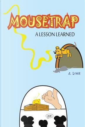 Mousetrap by J. Lynch