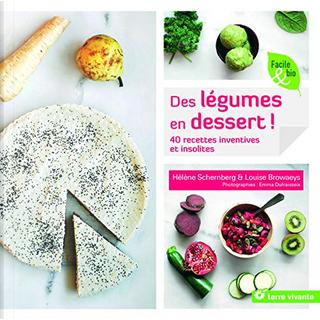 Des légumes en dessert ! by Hélène Schernberg, Louise Browaeys