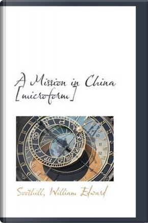 A Mission in China [Microform] by William Edward Soothill