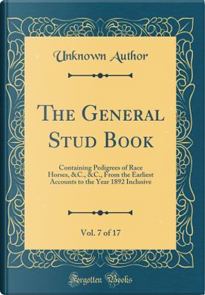 The General Stud Book, Vol. 7 of 17 by Author Unknown