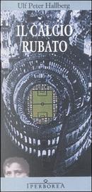 Il calcio rubato by Ulf Peter Hallberg