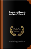Commercial Organic Analysis, Volume 7 by Alfred Henry Allen