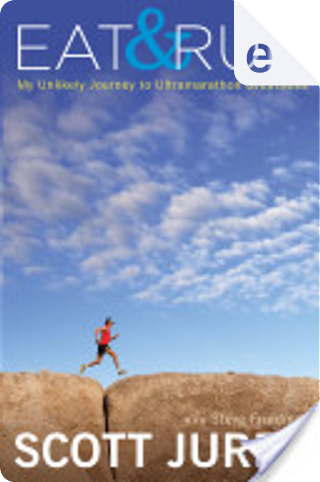Eat and Run by Steve Friedman, Scott Jurek