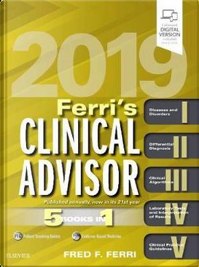 Ferri's Clinical Advisor 2019 by Fred F. Ferri MD  FACP