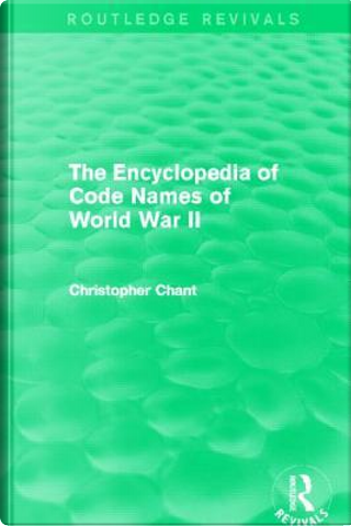 The Encyclopedia of Codenames of World War II (Routledge Revivals) by Christopher Chant