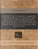Panterpe, Or, a Pleasant Almanack for the Year of Our Lord 1673, and Since the Worlds Creation 5622, Being the First After Bissextile, or Leap-Year and Setting of the Sun and Moon (1673) by Charles Atkinson