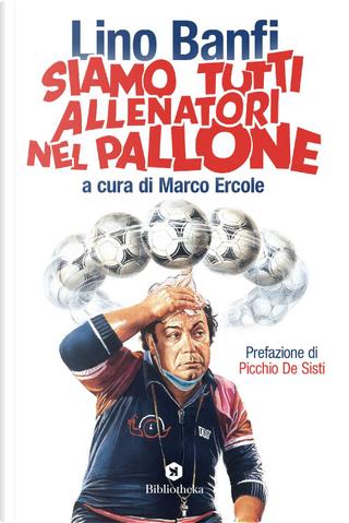 Siamo tutti allenatori nel pallone by Lino Banfi