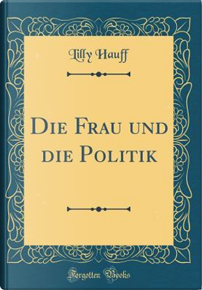 Die Frau Und Die Politik (Classic Reprint) by Lilly Hauff